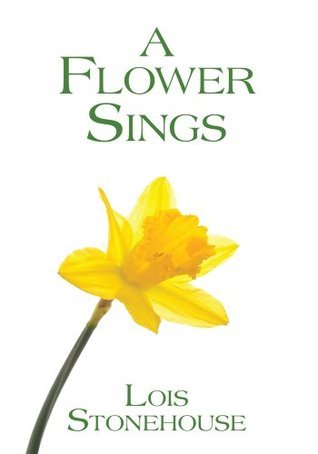 A Flower Sings Lois Stonehouse