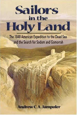 Sailors in the Holy Land: The 1848 American Expedition to the Dead Sea and the Search for Sodom and Gomorrah  by  Andrew C.A. Jampoler