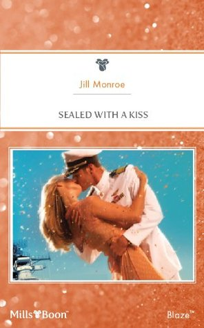 Mills & Boon : Sealed With A Kiss  by  Jill Monroe