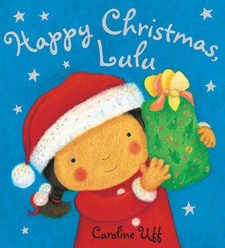 Happy Christmas, Lulu. Caroline Uff Caroline Uff