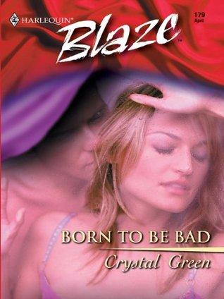 Born to be Bad (Harlequin Blaze #179) Crystal Green