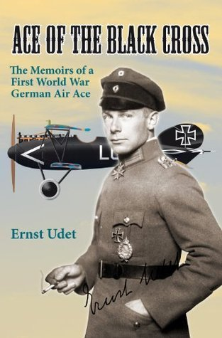 Ace of the Black Cross: The Memoirs of a First World War German Air Ace Ernst Udet