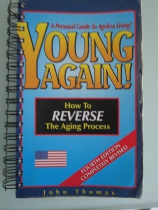 Young Again! How to Reverse The Aging Process  by  John Thomas