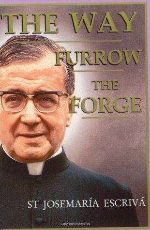 The Way, Furrow, The Forge (Single Volume Edition)  by  Josemaría Escrivá