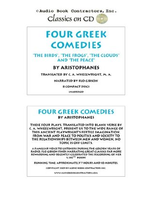 Four Greek Comedies: The Birds, The Frogs, The Clouds and The Peace (Classic Books on CD Collection) [UNABRIDGED] (Classic Books on Cds Collection)  by  Aristophanes