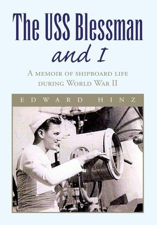 The USS Blessman and I : A memoir of shipboard life during World War II  by  Edward Hinz