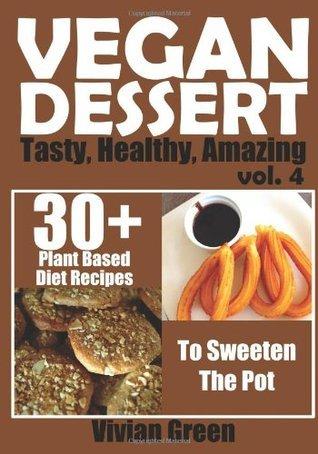 Vegan Dessert: 30+ Plant Based Diet Recipes To Sweeten The Pot  by  Vivian Green