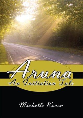 Aruna: An Initiation Tale  by  Michelle Karen