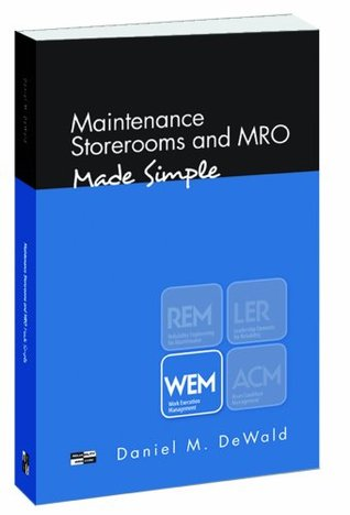 Maintenance Storerooms and MRO - Made Simple Daniel M. DeWald