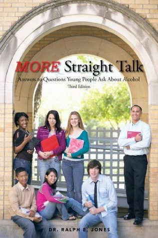 MORE Straight Talk:Answers to Questions Young People Ask About Alcohol Ralph E. Jones