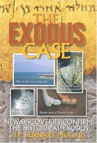 The Exodus Case: New Discoveries Confirm the Historical Exodus Lennart Moller