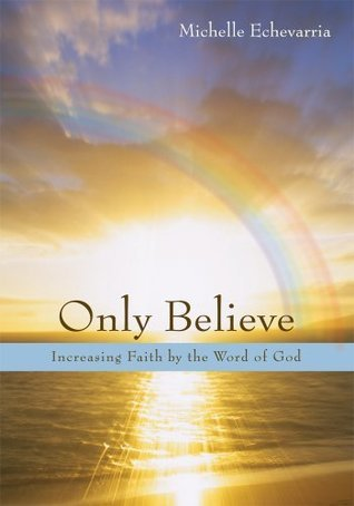 Only Believe  by  Michelle Echevarria