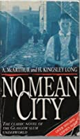No Mean City: The Classic Novel of the Glasgow Slum Underworld A. McArthur