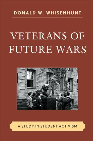 Veterans of Future Wars: A Study in Student Activism Donald W. Whisenhunt