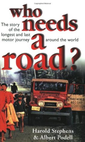 Who Needs a Road?: The Story of the Longest and Last Motor Journey Around the World  by  Harold Stephens