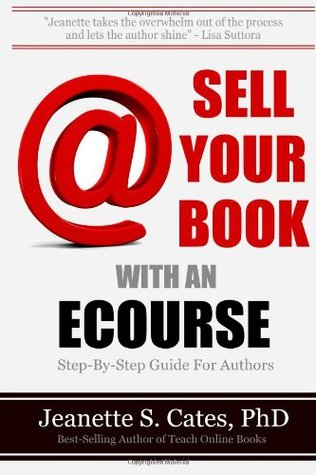 Sell Your Book With An Ecourse: Step-By-Step Guide For Authors  by  Jeanette S. Cates