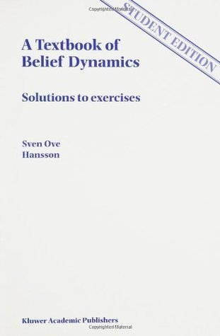 A Textbook of Belief Dynamics: Theory Change and Database Updating (Solutions Manual only) (Applied Logic Series) Sven Ove Hansson