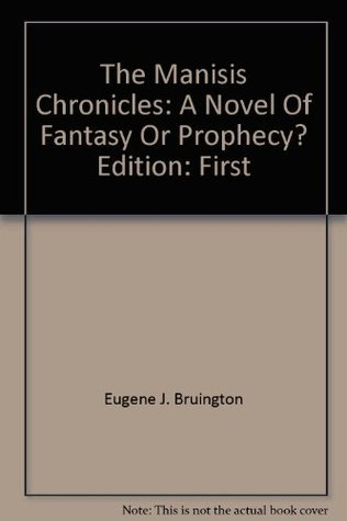 The Manisis Chronicles: A Novel Of Fantasy Or Prophecy?  by  Eugene J. Bruington