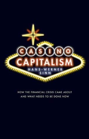 Casino Capitalism: How the Financial Crisis Came About and What Needs to be Done Now Hans-Werner Sinn