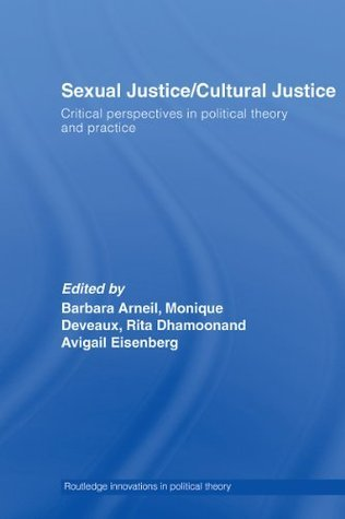 Sexual Justice / Cultural Justice: Critical Perspectives in Political Theory and Practice (Routledge Innovations in Political Theory) Barbara Arneil