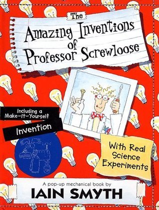 The Amazing Inventions of Professor Screwloose: With Real Science Experiments  by  Iain Smyth