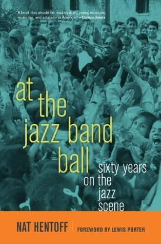 At the Jazz Band Ball: Sixty Years on the Jazz Scene Nat Hentoff