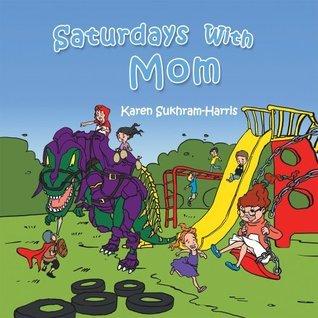 Saturdays With Mom  by  Karen Sukhram-Harris