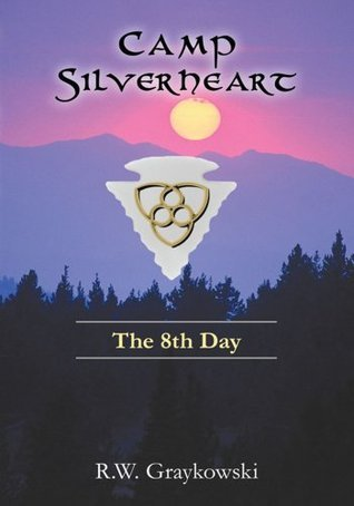 Camp Silverheart:The 8th day  by  R.W. Graykowski