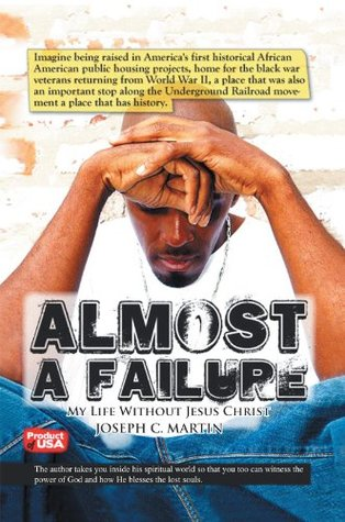 Almost A Failure : My Life Without Jesus Christ Joseph C. Martin