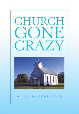 Church Gone Crazy W.A. Harper