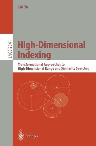 High-Dimensional Indexing: Transformational Approaches to High-Dimensional Range and Similarity Searches (Lecture Notes in Computer Science)  by  Cui Yu