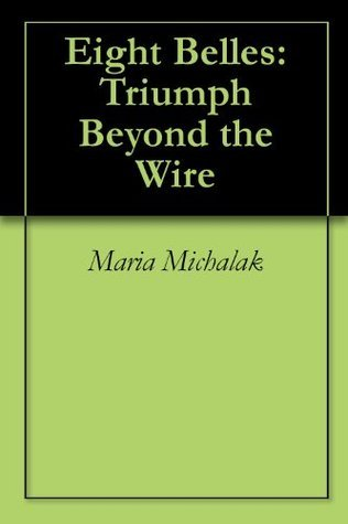 Eight Belles:Triumph Beyond the Wire  by  Maria Michalak