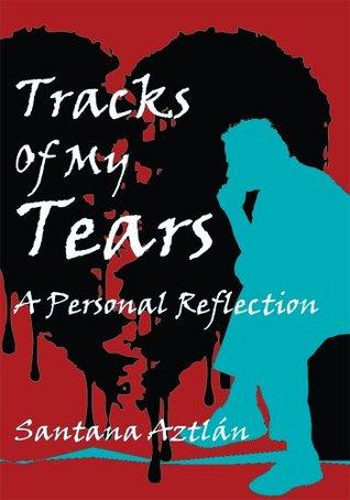 Tracks Of My Tears: A Personal Reflection Santana Aztlxe1n