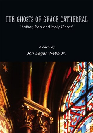 THE GHOSTS OF GRACE CATHEDRAL : Father, Son and Holy Ghost Jon Edgar Webb Jr.