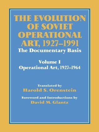 The Evolution of Soviet Operational Art  1927-1991: 001 (Soviet  by  David M. Glantz