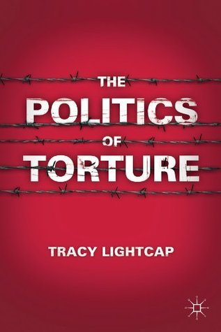 The Politics of Torture  by  Tracy Lightcap