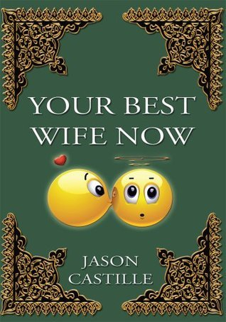 Your Best Wife Now  by  Jason Castille