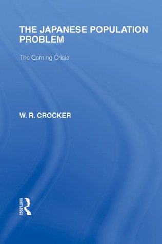 The Japanese Population Problem: The Coming Crisis: Volume 3  by  W.R. Crocker