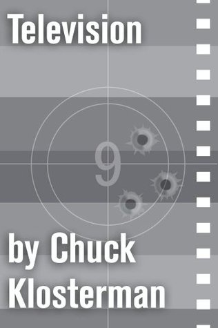 Television: An Essay from Chuck Klosterman IV  by  Chuck Klosterman