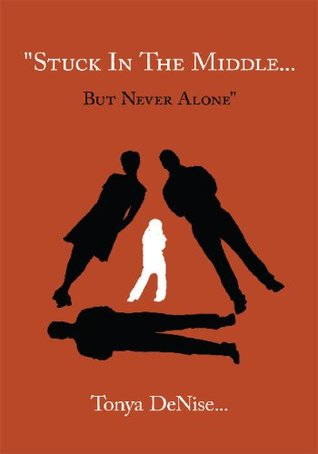 Stuck In The Middle... But Never Alone  by  Tonya DeNise
