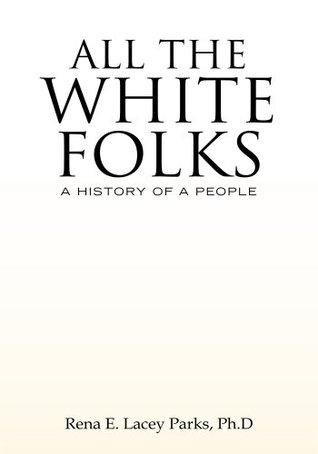 All The White Folks:A History Of A People Rena E. Lacey Parks