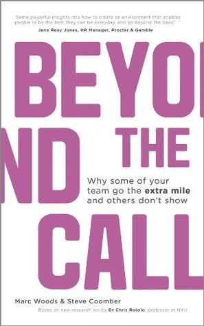 Beyond The Call: Why Some of Your Team Go the Extra Mile and Others Dont Show Marc Woods