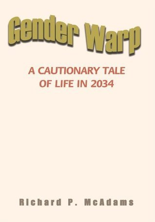 Gender Warp : A Cautionary Tale of Life in 2034  by  Richard P. McAdams