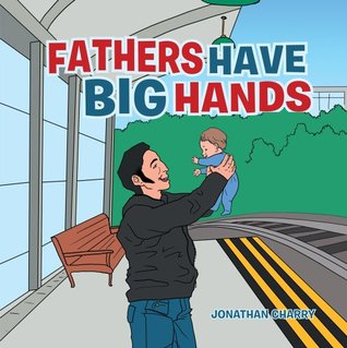 Fathers Have Big Hands Jonathan Charry