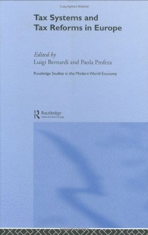 Tax Systems and Tax Reforms in Europe (Routledge Studies in the Modern World Economy)  by  Luigi Bernardi