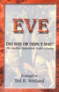 Eve: Did She or Didnt She?The Seedline Hypothesis Under Scrutiny Ted R. Weiland