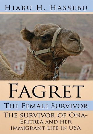 Fagret:  The Female Survivor: The survivor of Ona- Eritrea and her immigrant life in USA  by  Hiabu H. Hassebu