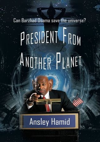 PRESIDENT FROM ANOTHER PLANET:Can Barzhad Osama save the universe? Ansley Hamid