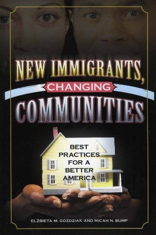 New Immigrants, Changing Communities: Best Practices for a Better America (Program in Migration and Refugee Studies  by  Elzbieta M. Gozdziak
