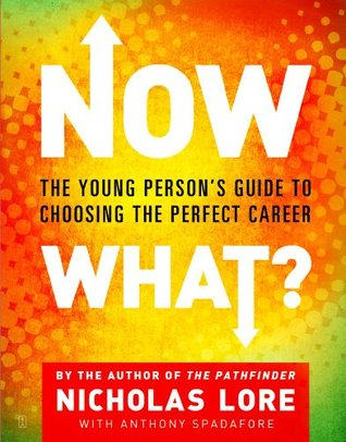 Now What?: The Young Persons Guide to Choosing the Perfect Career Nicholas Lore
